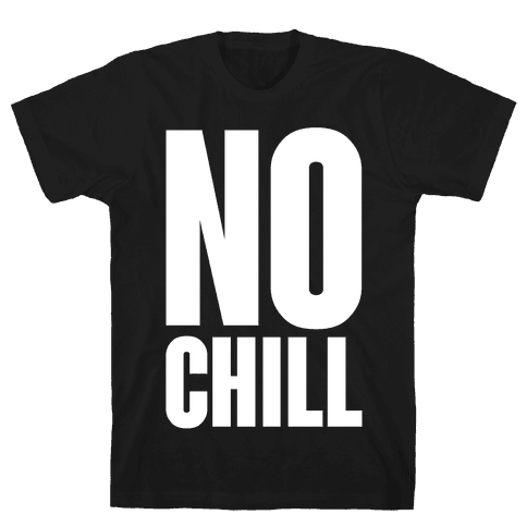 No Chill Mens/Unisex T-Shirt