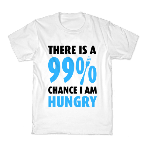 There is a 99% Chance I am Hungry Kids T-Shirt