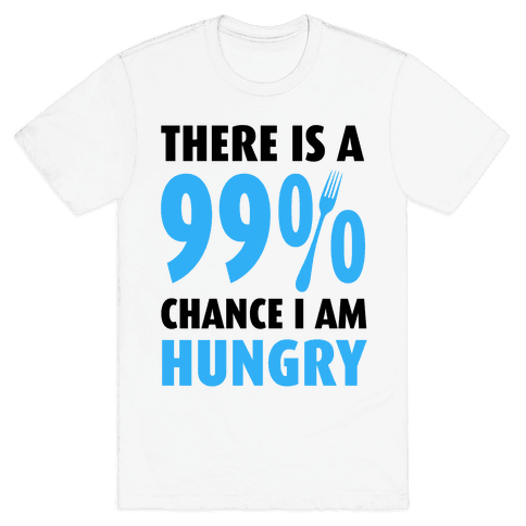 There is a 99% Chance I am Hungry Mens T-Shirt