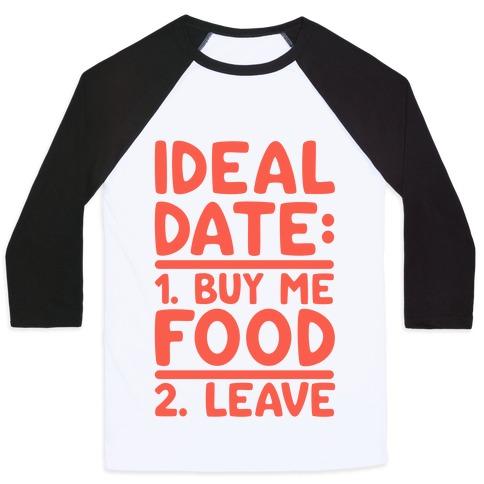Ideal Date: Buy Me Food, Leave Baseball Tee