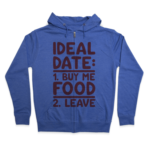 Ideal Date: Buy Me Food, Leave Zip Hoodie