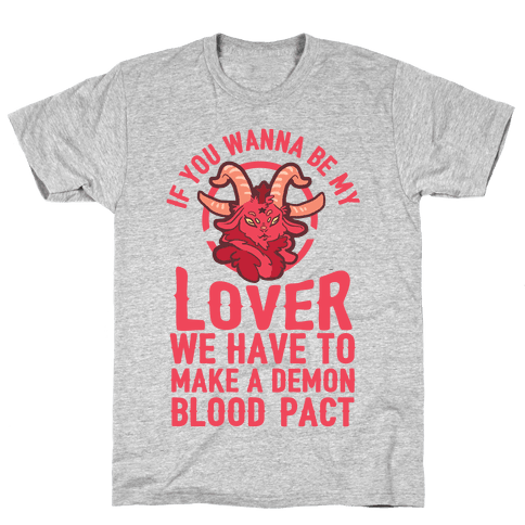 If You Wanna Be My Lover We Have To Make A Demon Blood Pact Mens/Unisex T-Shirt