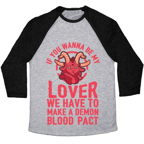 If You Wanna Be My Lover We Have To Make A Demon Blood Pact Baseball Tee