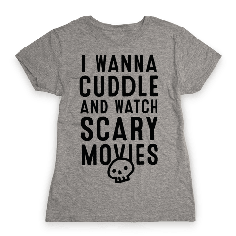 Cuddle and Watch Scary Movies Womens T-Shirt