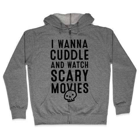 Cuddle and Watch Scary Movies Zip Hoodie