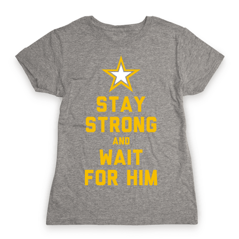 Stay Strong and Wait for Him (Army) Womens T-Shirt
