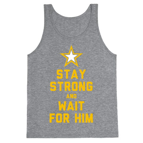 Stay Strong and Wait for Him (Army) Tank Top
