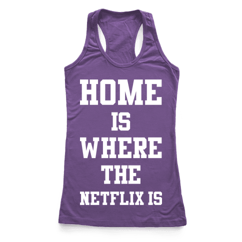 Home is Where the Netflix is Racerback Tank Top