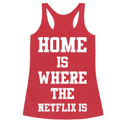 Home is Where the Netflix is