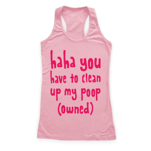 Haha You Have To Clean Up My Poop (Owned) Racerback Tank Top