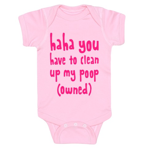 Haha You Have To Clean Up My Poop Owned Baby One Piece Lookhuman