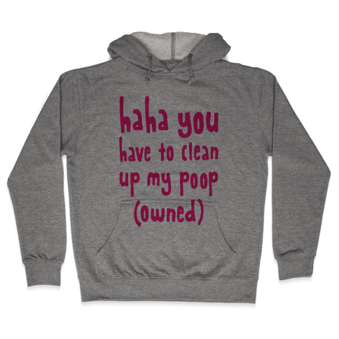 Haha You Have To Clean Up My Poop (Owned) Hooded Sweatshirt