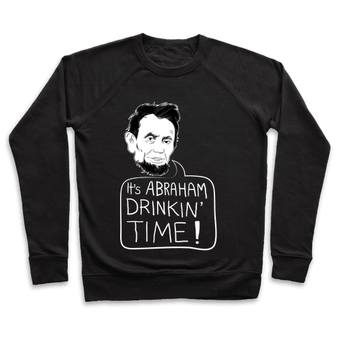 It's Abraham Drinkin' Time Pullover