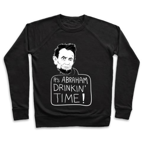 2216c7e47c596 It s Abraham Drinkin  Time Crewneck Sweatshirt