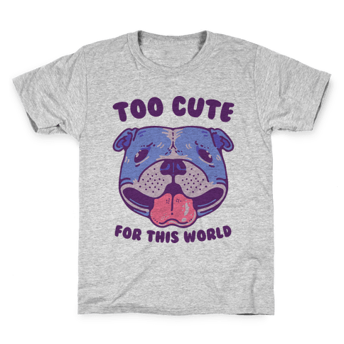 Too Cute for This World Pit Bull Kids T-Shirt