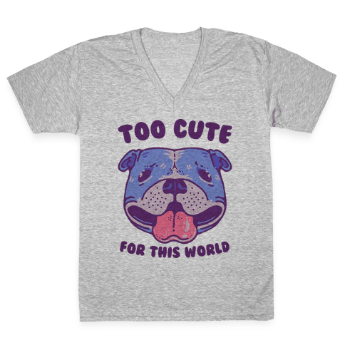Too Cute for This World Pit Bull V-Neck Tee Shirt
