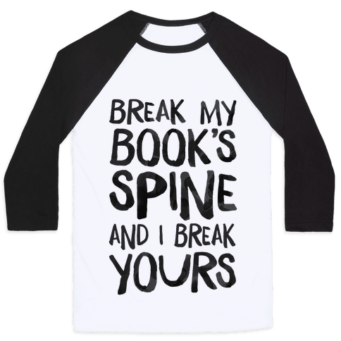 Break My Book's Spine and I Break Yours. Baseball Tee