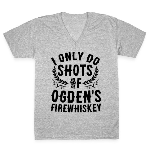 I Only Do Shots Of Ogden's Firewhiskey V-Neck Tee Shirt