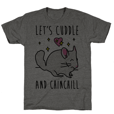 Let's Cuddle And Chinchill Mens T-Shirt