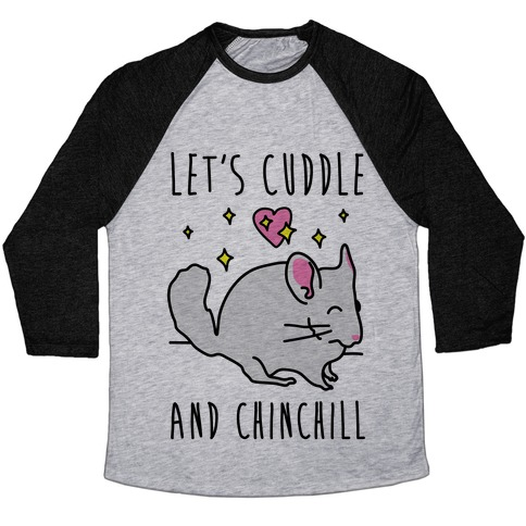 Let's Cuddle And Chinchill Baseball Tee