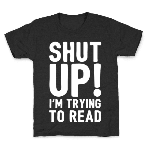 Shut Up I'm Trying To Read Kids T-Shirt