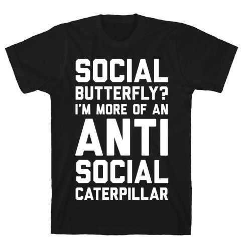 Social Butterfly I'm More Of An Antisocial Caterpillar Mens T-Shirt