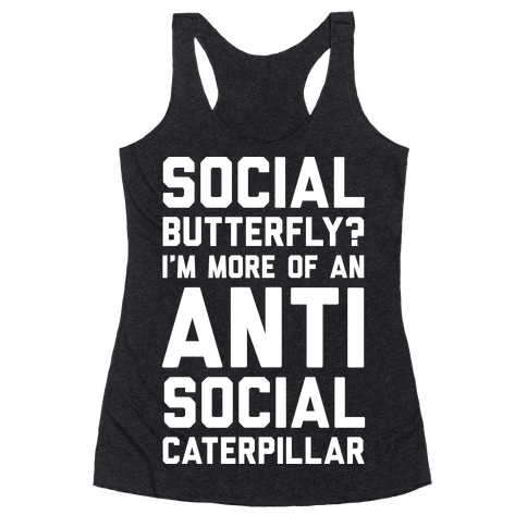 Social Butterfly I'm More Of An Antisocial Caterpillar Racerback Tank Top