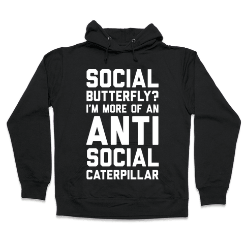 Social Butterfly I'm More Of An Antisocial Caterpillar Hooded Sweatshirt
