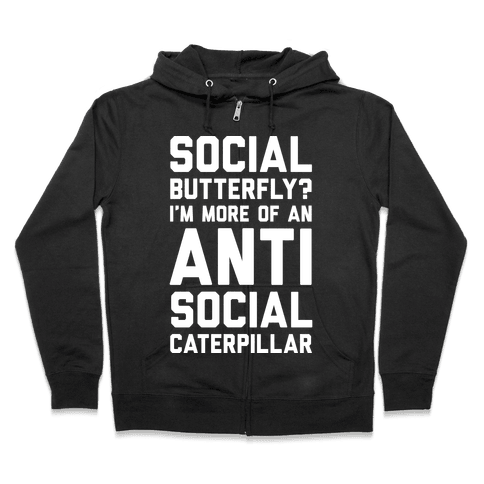 Social Butterfly I'm More Of An Antisocial Caterpillar Zip Hoodie