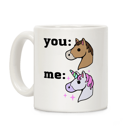 You: Horse Me: Unicorn Coffee Mug