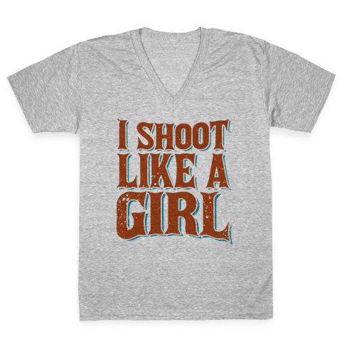 I Shoot Like A Girl V-Neck Tee Shirt