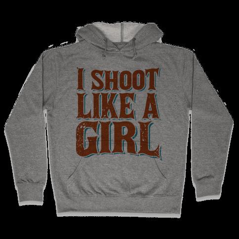 I Shoot Like A Girl Hooded Sweatshirt