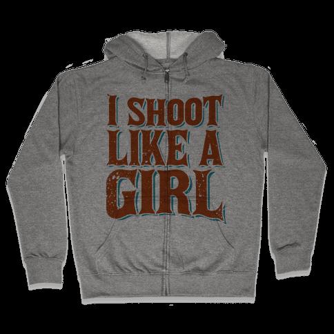 I Shoot Like A Girl Zip Hoodie