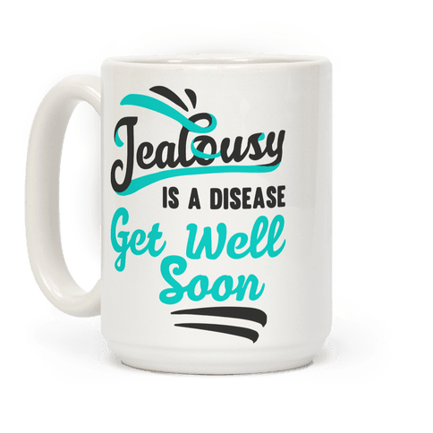 Jealousy Is A Disease Get Well Soon