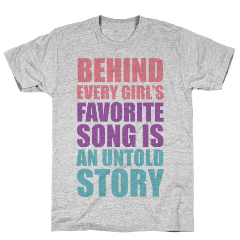 Behind Every Girl's Favorite Song Is A Story Mens T-Shirt