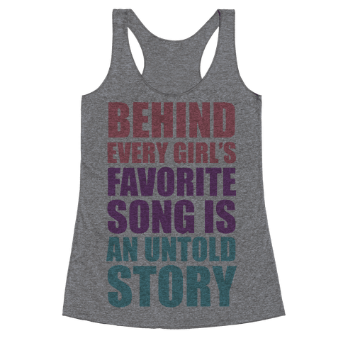 Behind Every Girl's Favorite Song Is A Story Racerback Tank Top