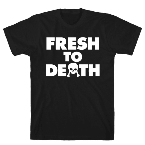 Fresh To Death Mens T-Shirt