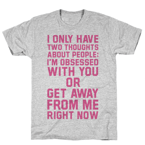 I Only Have Two Thoughts About People Mens T-Shirt