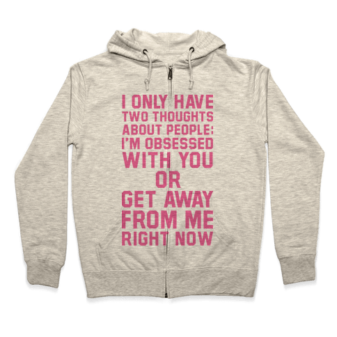 I Only Have Two Thoughts About People Zip Hoodie