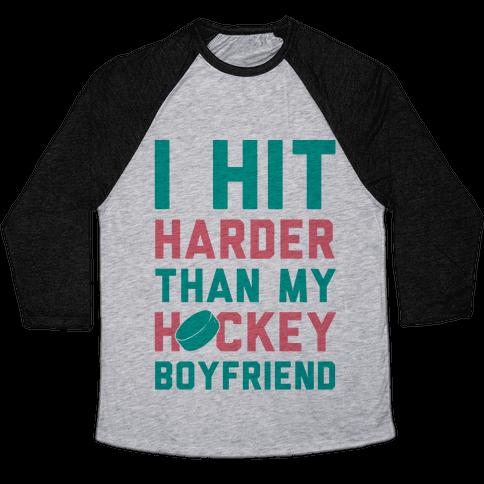 I Hit Harder Than My Hockey Boyfriend Baseball Tee