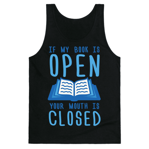 If My Book Is Open Your Mouth Is Closed Tank Top
