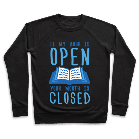 If My Book Is Open Your Mouth Is Closed Pullover