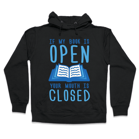 If My Book Is Open Your Mouth Is Closed Hooded Sweatshirt