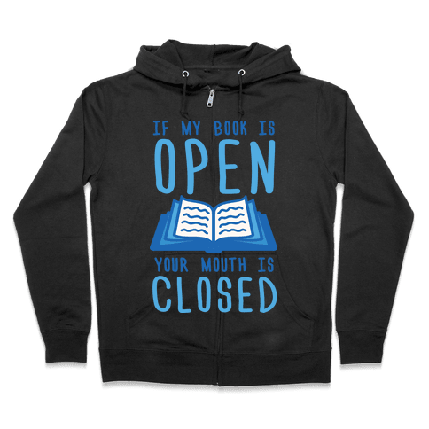 If My Book Is Open Your Mouth Is Closed Zip Hoodie