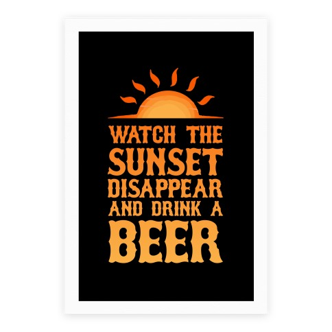 Watch The Sunset And Drink Beer Poster
