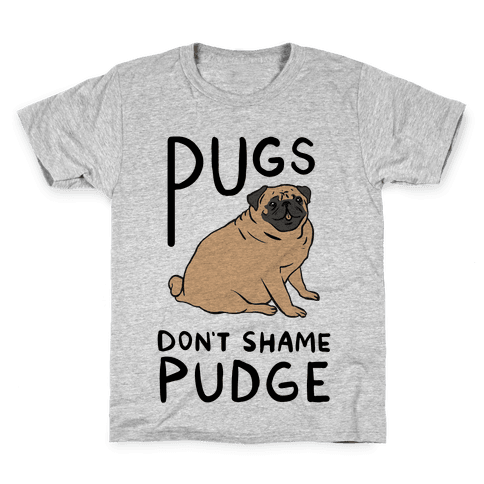 Pugs Don't Shame Pudge Kids T-Shirt