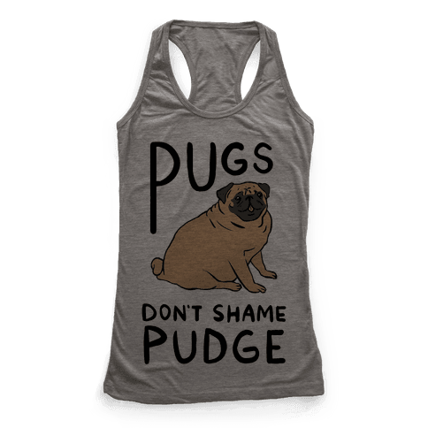 Pugs Don't Shame Pudge Racerback Tank Top