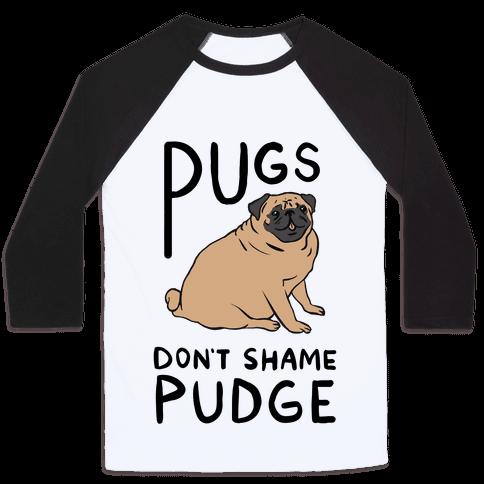 Pugs Don't Shame Pudge Baseball Tee