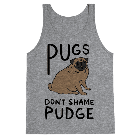 Pugs Don't Shame Pudge Tank Top