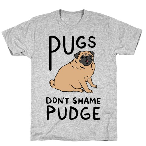 Pugs Don't Shame Pudge T-Shirt